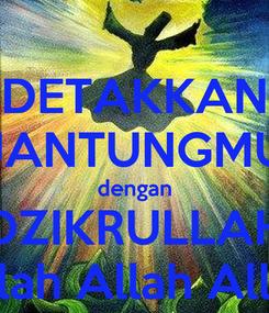 Poster: DETAKKAN JANTUNGMU dengan DZIKRULLAH Allah Allah Allah