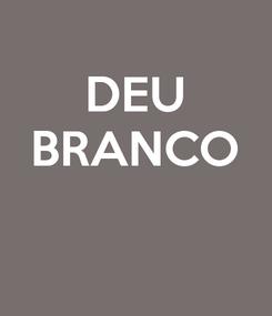 Poster: DEU BRANCO