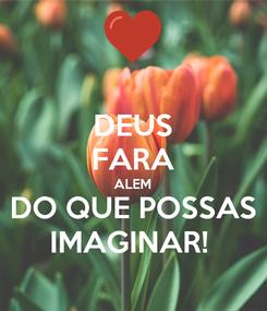 Poster: DEUS FARA ALEM DO QUE POSSAS IMAGINAR!