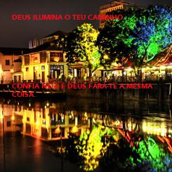 Poster: DEUS ILUMINA O TEU CAMINHO        CONFIA NELE E DEUS FARÁ-TE A MESMA COISA.