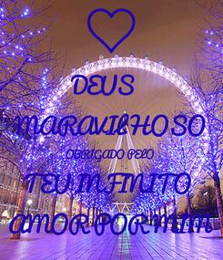 Poster: DEUS   MARAVILHOSO OBRIGADO PELO  TEU INFINITO  AMOR POR MIM