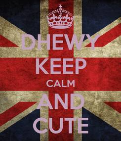 Poster: DHEWY KEEP CALM AND CUTE