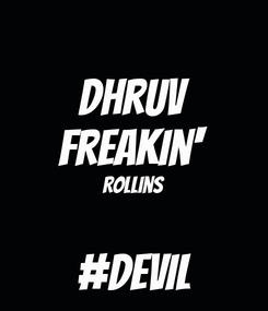 Poster: Dhruv Freakin' Rollins  #Devil