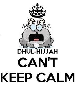 Poster:   DHUL-HIJJAH CAN'T KEEP CALM