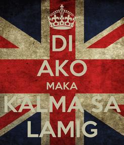 Poster: DI AKO MAKA KALMA SA LAMIG