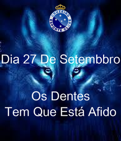 Poster: Dia 27 De Setembbro   Os Dentes Tem Que Está Afido
