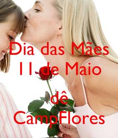 Poster: Dia das Mães 11 de Maio  dê CampFlores