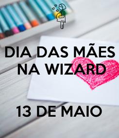 Poster: DIA DAS MÃES  NA WIZARD   13 DE MAIO