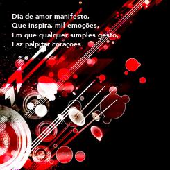 Poster: Dia de amor manifesto, Que inspira, mil emoções, Em que qualquer simples gesto, Faz palpitar corações.