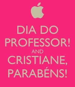 Poster: DIA DO PROFESSOR! AND CRISTIANE, PARABÉNS!