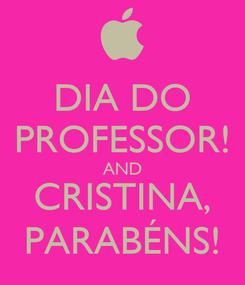 Poster: DIA DO PROFESSOR! AND CRISTINA, PARABÉNS!