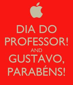 Poster: DIA DO PROFESSOR! AND GUSTAVO, PARABÉNS!