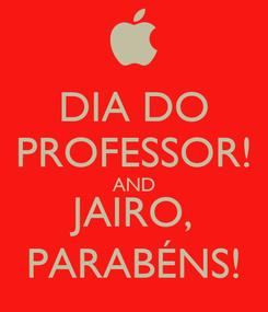Poster: DIA DO PROFESSOR! AND JAIRO, PARABÉNS!
