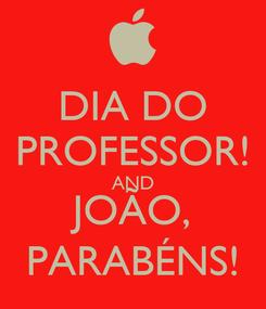 Poster: DIA DO PROFESSOR! AND JOÃO, PARABÉNS!