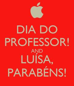 Poster: DIA DO PROFESSOR! AND LUÍSA, PARABÉNS!