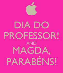 Poster: DIA DO PROFESSOR! AND MAGDA, PARABÉNS!