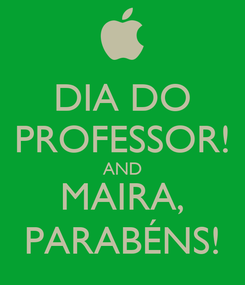 Poster: DIA DO PROFESSOR! AND MAIRA, PARABÉNS!