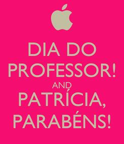 Poster: DIA DO PROFESSOR! AND PATRÍCIA, PARABÉNS!