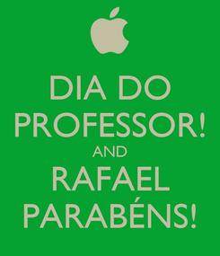 Poster: DIA DO PROFESSOR! AND RAFAEL PARABÉNS!