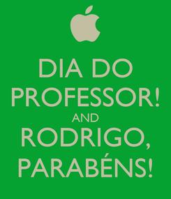 Poster: DIA DO PROFESSOR! AND RODRIGO, PARABÉNS!