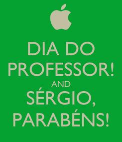 Poster: DIA DO PROFESSOR! AND SÉRGIO, PARABÉNS!