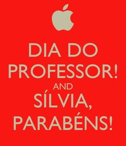 Poster: DIA DO PROFESSOR! AND SÍLVIA, PARABÉNS!