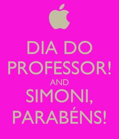Poster: DIA DO PROFESSOR! AND SIMONI, PARABÉNS!
