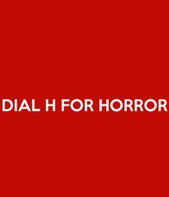 Poster:  DIAL H FOR HORROR