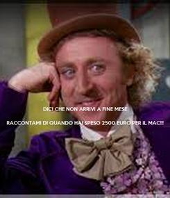 Poster: DICI CHE NON ARRIVI A FINE MESE   RACCONTAMI DI QUANDO HAI SPESO 2500 EURO PER IL MAC!!!