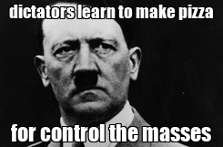 Poster: dictators learn to make pizza for control the masses