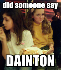 Poster: did someone say DAINTON