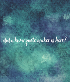 Poster: did u know quote maker is here?