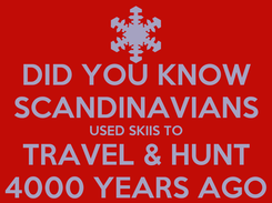 Poster: DID YOU KNOW SCANDINAVIANS USED SKIIS TO TRAVEL & HUNT 4000 YEARS AGO