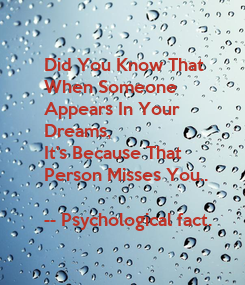 Poster: Did You Know That  When Someone  Appears In Your  Dreams,  It's Because That  Person Misses You..  -- Psychological fact.