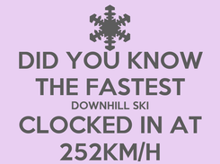 Poster: DID YOU KNOW THE FASTEST DOWNHILL SKI CLOCKED IN AT 252KM/H