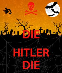 Poster:  DIE  HITLER DIE