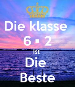 Poster: Die klasse  6 • 2 Ist  Die  Beste