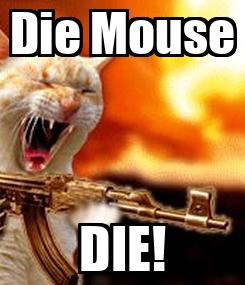 Poster: Die Mouse DIE!