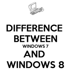 Poster: DIFFERENCE  BETWEEN WINDOWS 7 AND  WINDOWS 8