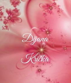 Poster:  Dijana  Krička