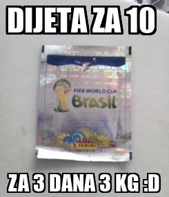 Poster: DIJETA ZA 10  ZA 3 DANA 3 KG :D