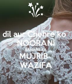 Poster: dil aur Chehre ko  NOORANI BANANE KA MUJRIB   WAZIFA