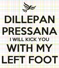 Poster: DILLEPAN PRESSANA I WILL KICK YOU WITH MY LEFT FOOT