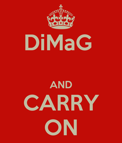 Poster: DiMaG   AND CARRY ON