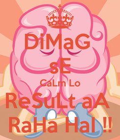 Poster: DiMaG  sE CaLm Lo ReSuLt aA  RaHa HaI !!