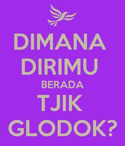 Poster: DIMANA  DIRIMU  BERADA TJIK  GLODOK?