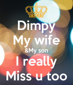 Poster: Dimpy My wife &My son I really Miss u too