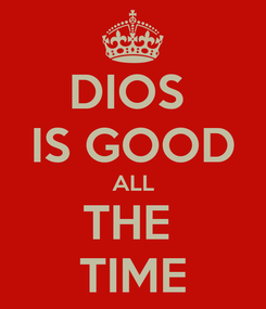 Poster: DIOS  IS GOOD ALL THE  TIME