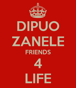 Poster: DIPUO ZANELE FRIENDS 4 LIFE