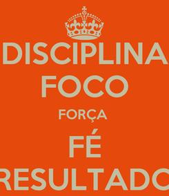 Poster:  DISCIPLINA  FOCO FORÇA  FÉ  RESULTADO